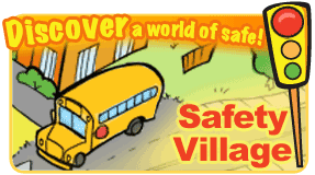 Discover a world of safe! Safety Village